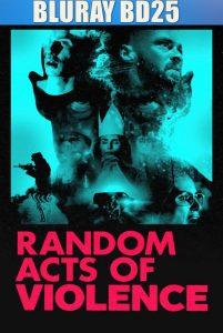 Random Acts of Violence 2019 BD25 Sub